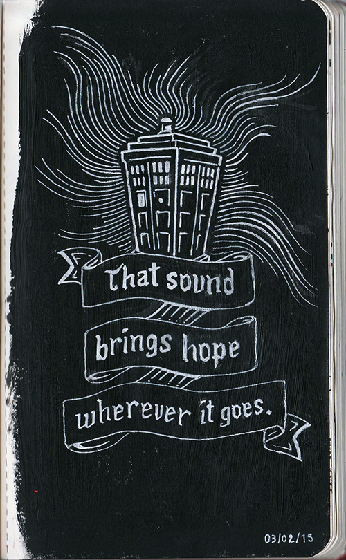 Dessin du tardis du doctor Who par daudrouse avec la citation : That sound brings hope wherever it goes